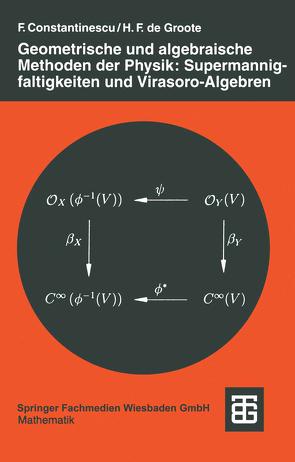 Geometrische und algebraische Methoden der Physik: Supermannigfaltigkeiten und Virasoro-Algebren von Constantinescu,  Florian, Groote de,  Hans F.