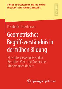 Geometrisches Begriffsverständnis in der frühen Bildung von Unterhauser,  Elisabeth