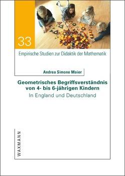 Geometrisches Begriffsverständnis von 4- bis 6-jährigen Kindern von Maier,  Andrea Simone