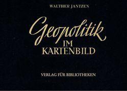Geopolitik im Kartenbild von Jantzen,  Walther