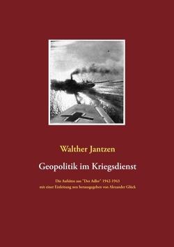 Geopolitik im Kriegsdienst von Glück,  Alexander, Jantzen,  Walther