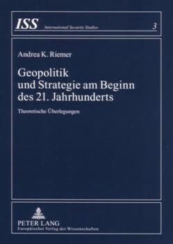 Geopolitik und Strategie am Beginn des 21. Jahrhunderts von Riemer,  Andrea K.
