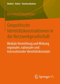 Geopolitische Identitätskonstruktionen in der Netzwerkgesellschaft von Kneidinger,  Bernadette