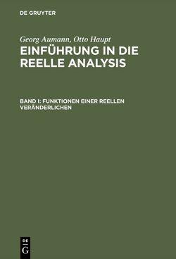 Georg Aumann; Otto Haupt: Einführung in die reelle Analysis / Funktionen einer reellen Veränderlichen von Aumann,  Georg, Haupt,  Otto