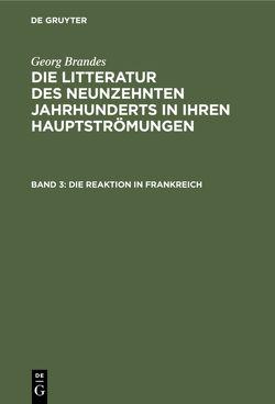 Georg Brandes: Die Litteratur des neunzehnten Jahrhunderts in ihren Hauptströmungen / Die Reaktion in Frankreich von Brandes,  Georg