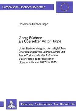 Georg Büchner als Übersetzer Victor Hugos von Hübner-Bopp,  Rosemarie
