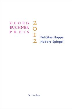 Georg-Büchner-Preis 2012 von Hoppe,  Felicitas, Spiegel,  Hubert