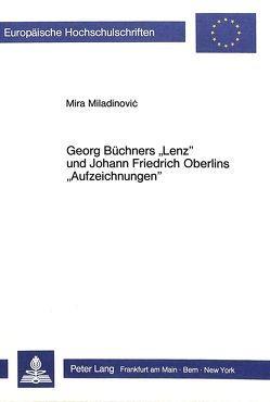 Georg Büchners Lenz und Johann Friedrich Oberlins Aufzeichnungen von Miladinović,  Mira