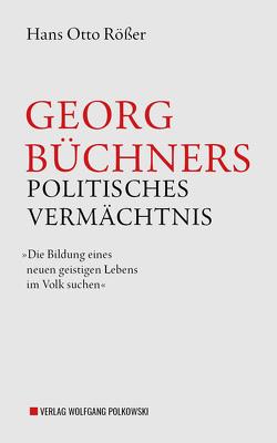Georg Büchners politisches Vermächtnis von Rößer,  Hans-Otto