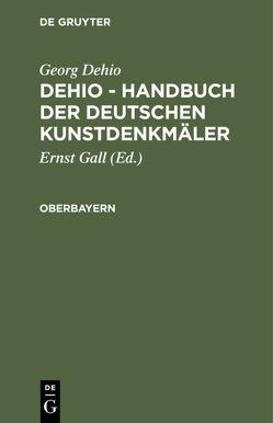 Georg Dehio; Ernst Gall: Dehio – Handbuch der deutschen Kunstdenkmäler / Oberbayern von Dehio,  Georg, Gall,  Ernst
