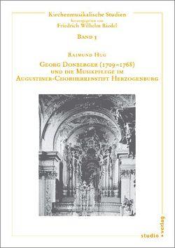 Georg Donberger (1709-1768) und die Musikpflege im Augustiner-Chorherrenstift Herzogenburg von Hug,  Raimund