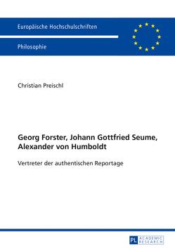 Georg Forster, Johann Gottfried Seume, Alexander von Humboldt von Preischl,  Christian