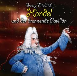 Georg Friedrich Händel und der brennende Pavillon von Heusinger,  Heiner, Rübenacker,  Thomas, Unzner,  Christa, Vonau,  Michael