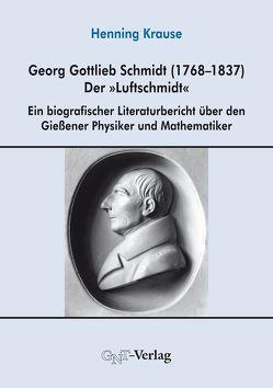 """Georg Gottlieb Schmidt (1768–1837) – der """"Luftschmidt"""" von Krause,  Henning"""