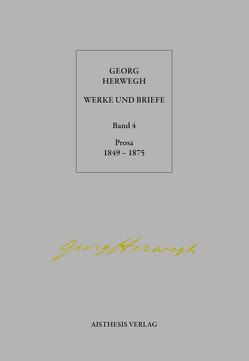 Georg Herwegh: Prosa 1849-1875 von Herwegh,  Georg, Pepperle,  Heinz, Pepperle,  Ingrid, Stein,  Hendrik
