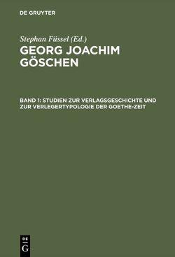 Georg Joachim Göschen / Studien zur Verlagsgeschichte und zur Verlegertypologie der Goethe-Zeit von Füssel,  Stephan