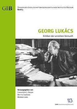 Georg Lukács – Kritiker der unreinen Vernunft von Bauer,  Christoph J., Caspers,  Britta, Jung,  Werner
