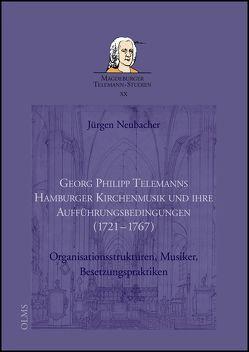 Georg Philipp Telemanns Hamburger Kirchenmusik und ihre Aufführungsbedingungen (1721-1767) von Neubacher,  Jürgen, Reipsch,  Brit