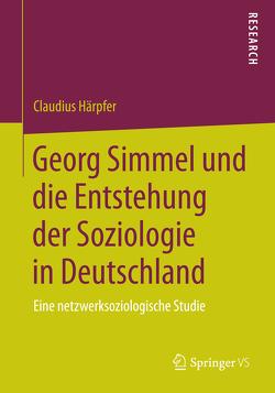 Georg Simmel und die Entstehung der Soziologie in Deutschland von Härpfer,  Claudius