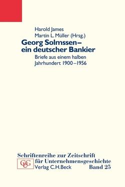 Georg Solmssen – ein deutscher Bankier von Historischen Gesellschaft der Deutschen Bank e.V., James,  Harold, Müller,  Martin L.