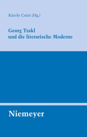 Georg Trakl und die literarische Moderne von Csúri,  Károly