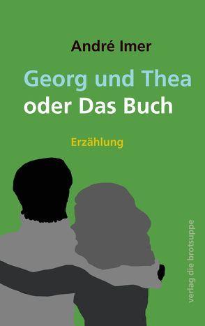 Georg und Thea oder Das Buch von Aeschbacher,  Ursi Anna, Imer,  André