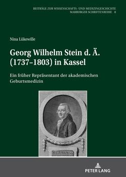 Georg Wilhelm Stein d. Ä. (1737-1803) in Kassel von Lükewille,  Nina