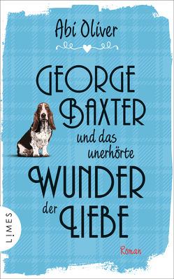George Baxter und das unerhörte Wunder der Liebe von Oliver,  Abi, Zühlke,  Sigrun