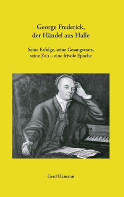 George Frederick, der Händel aus Halle von Hamann,  Gerd