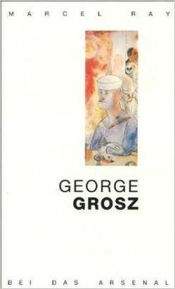 George Grosz von Grosz,  George, Heißerer,  Dirk, Moses-Krause,  Peter, Ray,  Marcel