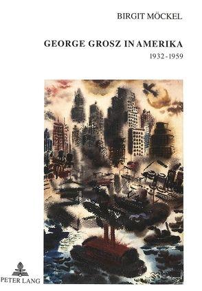 George Grosz in Amerika 1932-1959 von Möckel,  Birgit