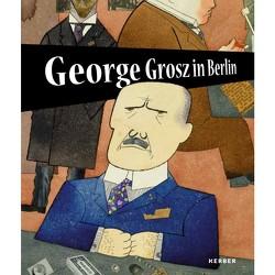 George Grosz in Berlin von Hoffmann,  Tobias, Jentsch,  Ralph, Remmers,  Inga