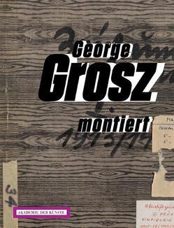 George Grosz montiert. Collagen 1917-1958 von Akademie der Künste Berlin, Möckel,  Birgit