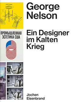 George Nelson – Ein Designer im Kalten Krieg von Eisenbrand,  Jochen