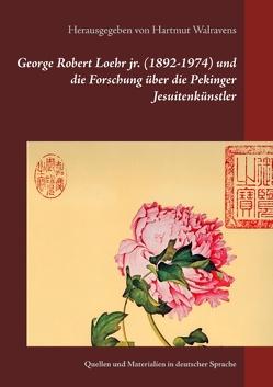 George Robert Loehr jr. (1892-1974) und die Forschung über die Pekinger Jesuitenkünstler von Walravens,  Hartmut