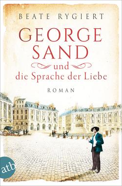 George Sand und die Sprache der Liebe von Rygiert,  Beate