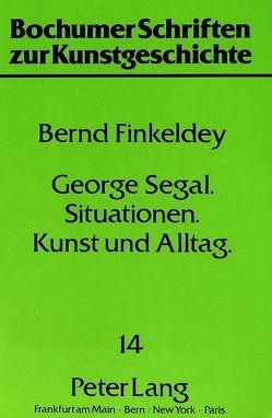 George Segal – Situationen – Kunst und Alltag von Finkeldey,  Bernd