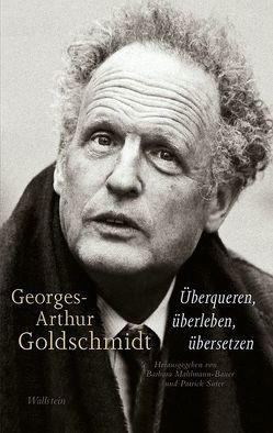 Georges-Arthur Goldschmidt – Überqueren, überleben, übersetzen von Mahlmann-Bauer,  Barbara, Suter,  Patrick
