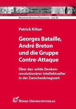 Georges Bataille, André Breton und die Gruppe Contre-Attaque von Kilian,  Patrick, Pelzer,  Erich