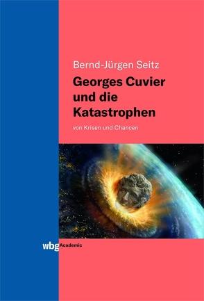Georges Cuvier und die Katastrophen von Seitz,  Bernd-Jürgen