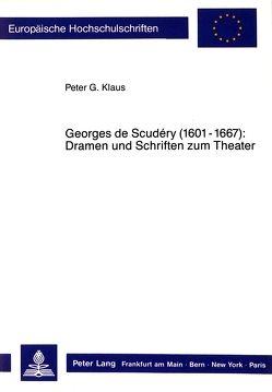 Georges de Scudéry (1601-1667):- Dramen und Schriften zum Theater von Klaus,  Peter G.