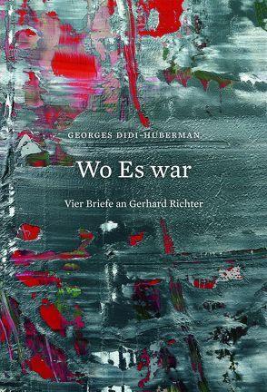 Georges Didi-Huberman. Wo Es war. Vier Briefe an Gerhard Richter von Elger,  Dietmar