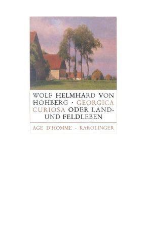 Georgica curiosa oder Adeliges Land- und Feldleben von Hohberg,  Wolf H von, Wehmüller,  Heinrich
