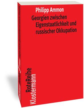 Georgien zwischen Eigenstaatlichkeit und russischer Okkupation von Ammon,  Philipp, Halbach,  Uwe