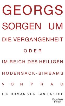 Georgs Sorgen um die Vergangenheit oder Im Reich des heiligen Hodensack-Bimbams von Prag von Faktor,  Jan
