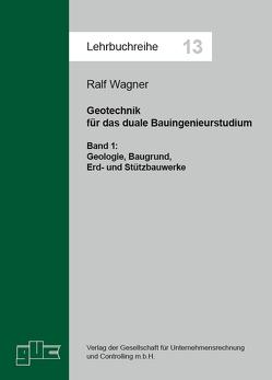 Geotechnik für das duale Bauingenieurstudium. Bd. 1 von Wagner,  Ralf