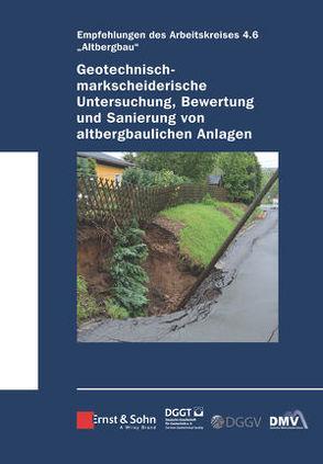 Geotechnisch-markscheiderische Untersuchung, Bewertung und Sanierung von altbergbaulichen Anlagen – Empfehlungen des Arbeitskreises Altbergbau