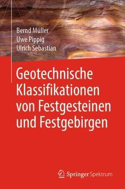 Geotechnische Klassifikationen von Festgesteinen und Festgebirgen von Mueller,  Bernd, Pippig,  Uwe, Sebastian,  Ulrich