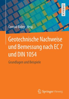 Geotechnische Nachweise und Bemessung nach EC 7 und DIN 1054 von Boley,  Conrad, Herzog,  Franziska, Höppner,  Robert, Schober,  Philipp, Schuppener,  Bernd, Zimbelmann,  Jörg