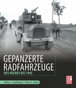 Gepanzerte Radfahrzeuge des Heeres bis 1945 von Doyle,  Hilary Louis, Spielberger,  Walter J.